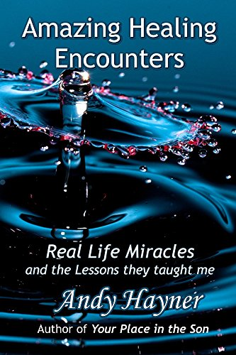 Amazing Healing Encounters: Real Life Miracles and the Lessons they Taught Me