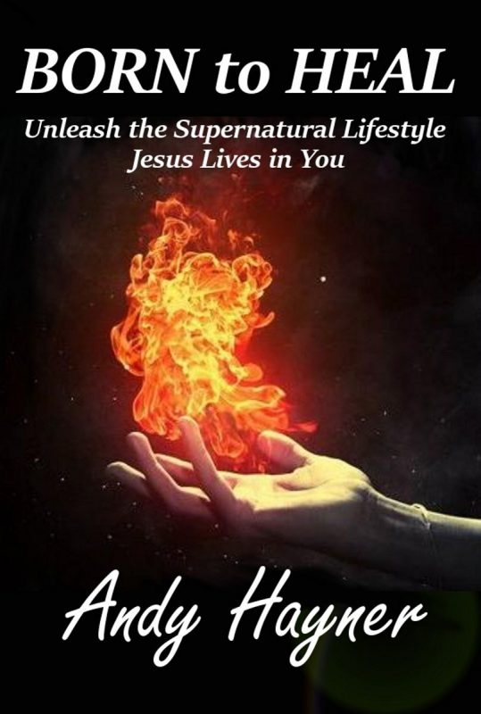 Born to Heal: Unleash the Supernatural Lifestyle that Jesus Lives in You