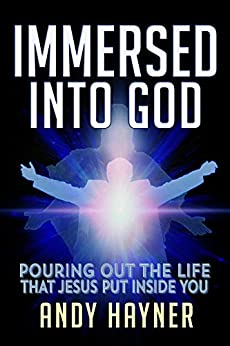 Immersed Into God: Pouring Out the Life that Jesus Put Inside You