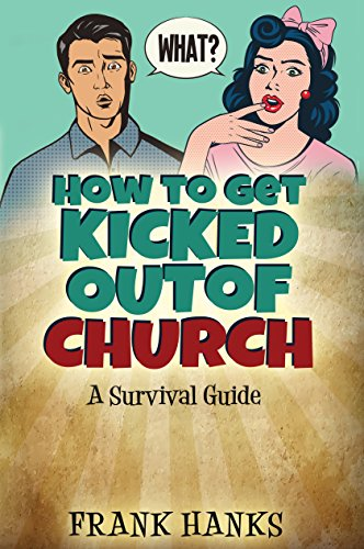How to Get Kicked Out of Church: A Survival Guide