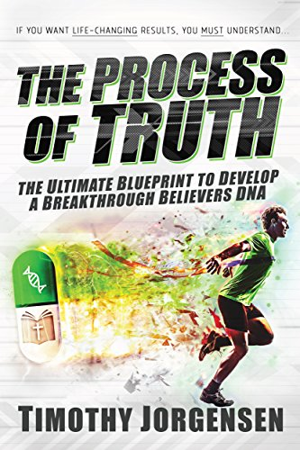 The Process of Truth: The Ultimate Blueprint to Develop a Breakthrough Believer's DNA