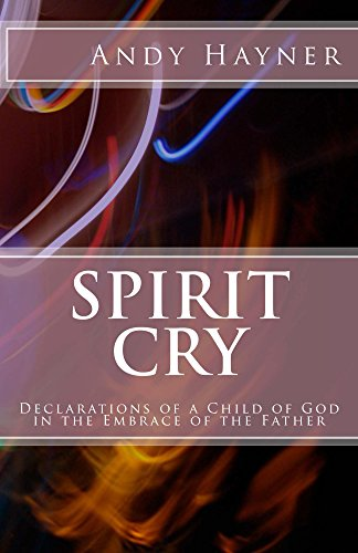 Spirit Cry: Declarations of a Child of God in the Embrace of the Father