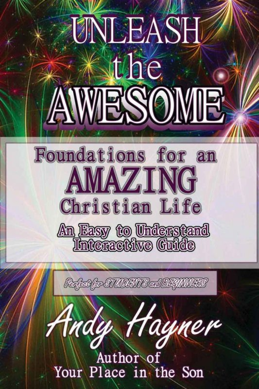 Unleash the Awesome: Foundations for an Amazing Life in Christ